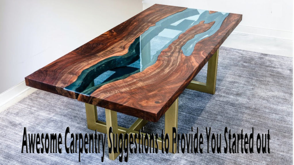 Awesome Carpentry Suggestions to Provide You Started out
