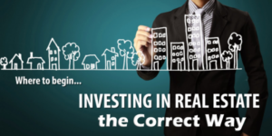 Investing in Real Estate the Correct Way\